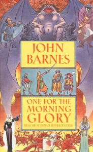 One for the Morning Glory, John Barnes, Tor Fantasy, 1996, ISBN 0812551605