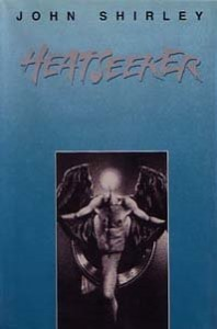 Heatseeker, John Shirley, Scream/Press, 1989, ISBN 0910489262
