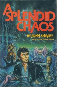 A Splendid Chaos, John Shirley, Franklin Watts, 1988, 357pp, ISBN 0531150658