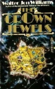 The Crown Jewels, Walter Jon Williams, Tor, 1987, 256pp, ISBN 0812557980